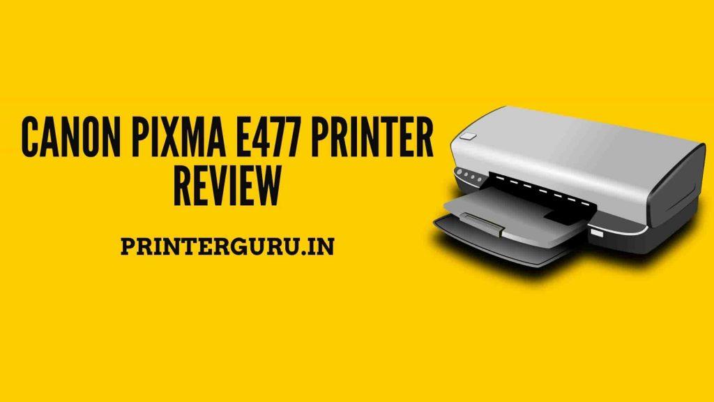 Canon Pixma E477 Printer Review