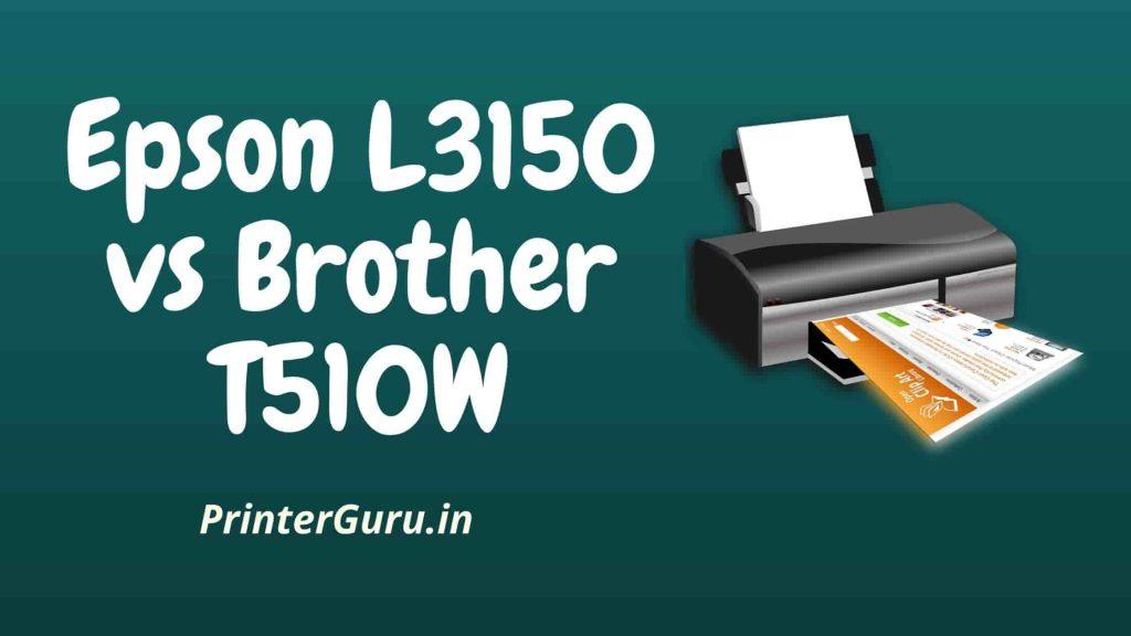 Epson L3150 vs Brother T510W