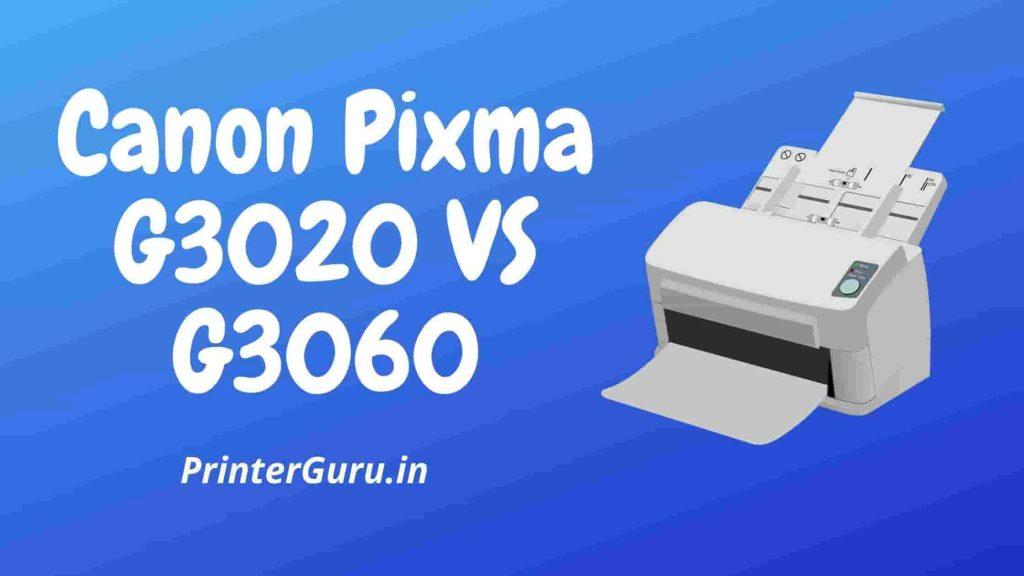 Canon Pixma G3020 VS G3060